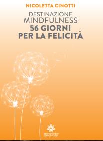 destinazione mindfulness 56 giorni per la felicità