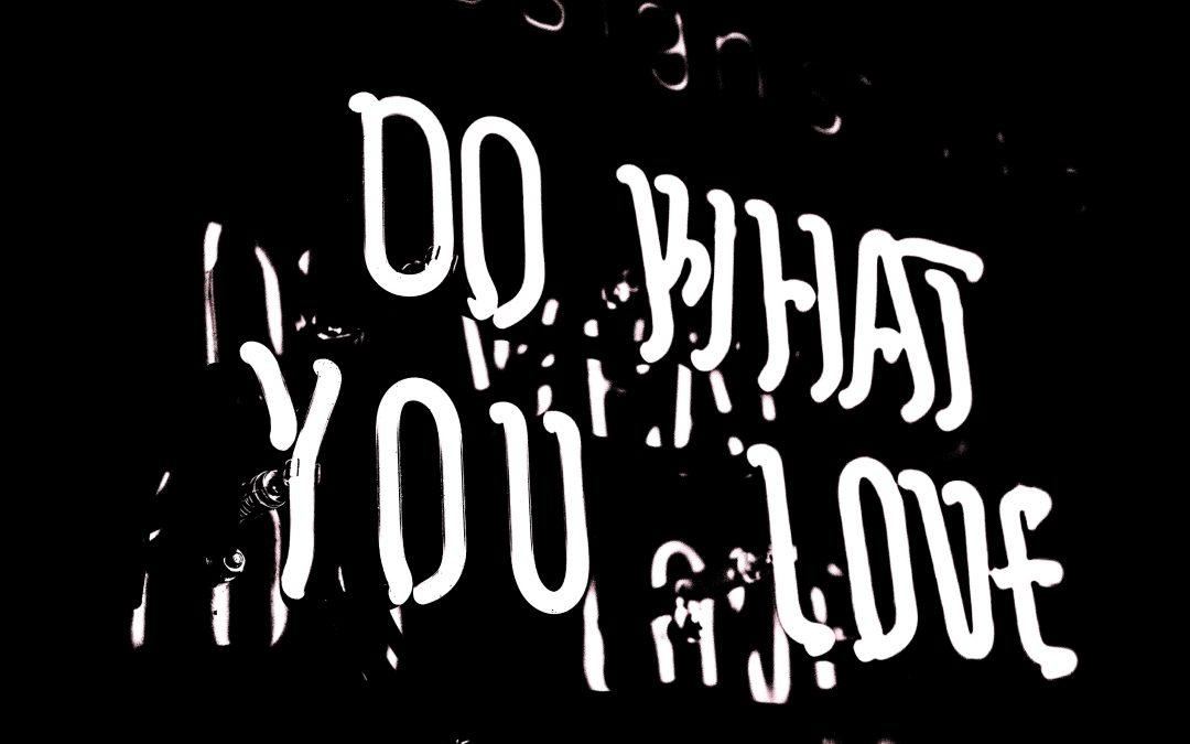 Fai quello che ami. Ama quello che fai